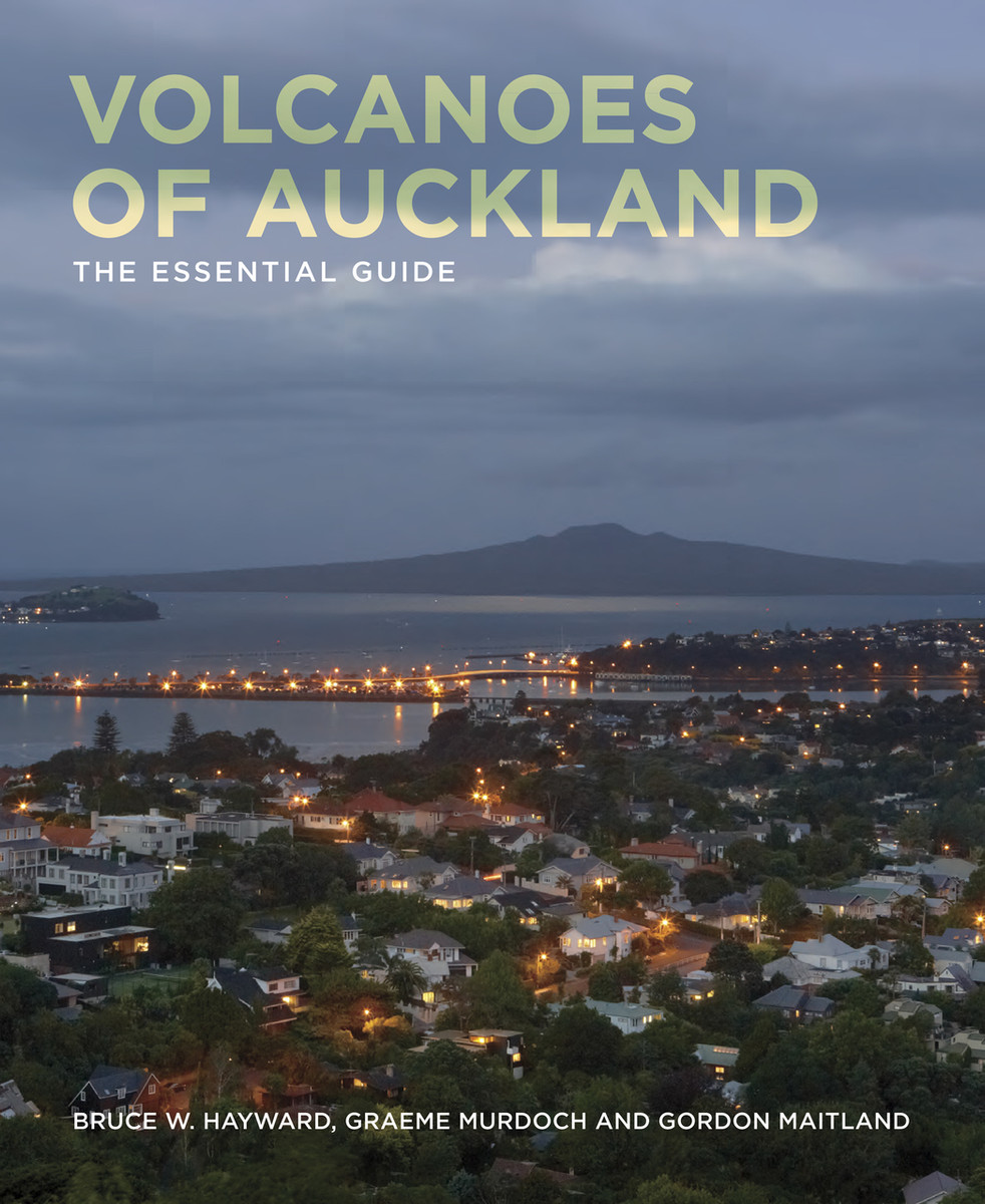 Volcanoes of Auckland: The Essential Guide by Bruce W Hayward, Graeme Murdoch and Gordon Maitland