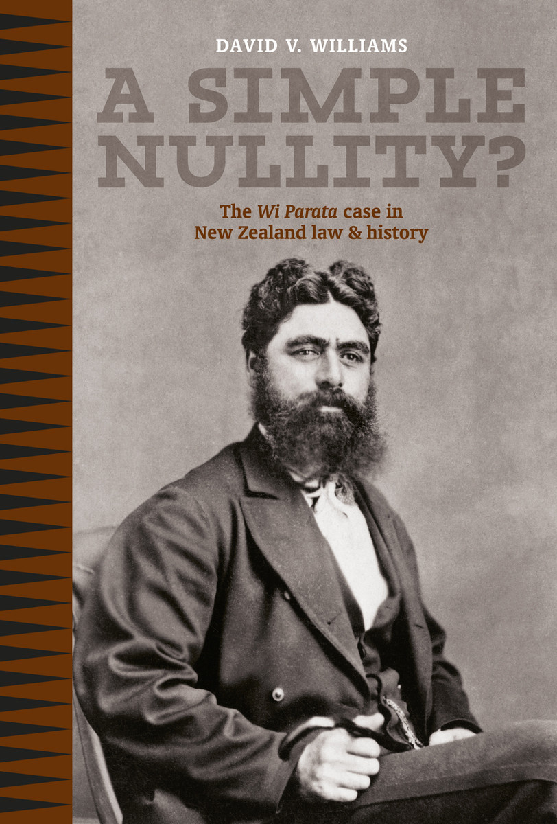 A Simple Nullity? The Wi Parata Case in New Zealand Law and History by David V. Williams