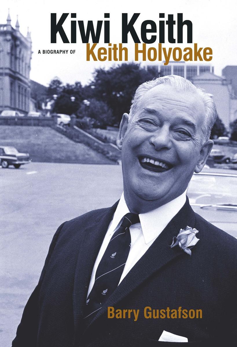 Kiwi Keith: A Biography of Keith Holyoake by Barry Gustafson