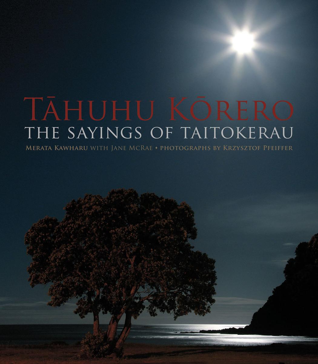 Tahuhu Korero: The Sayings of Taitokerau by Merata Kawharu and photographer Krzysztof Pfeiffer