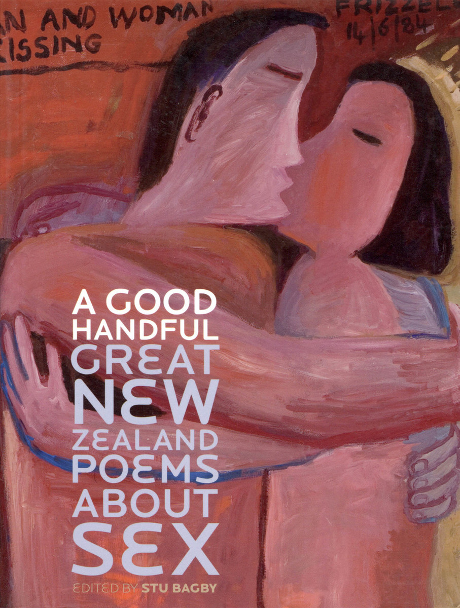 A Good Handful: Great New Zealand Poems About Sex edited by Stu Bagby