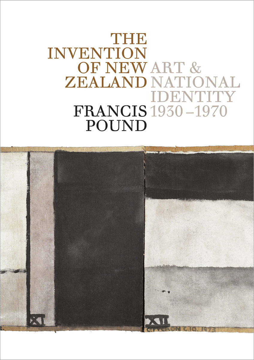 The Invention of New Zealand: Art and National Identity, 1930–1970 by Francis Pound