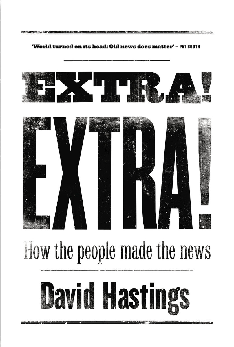 Extra! Extra! How the People Made the News by David Hastings