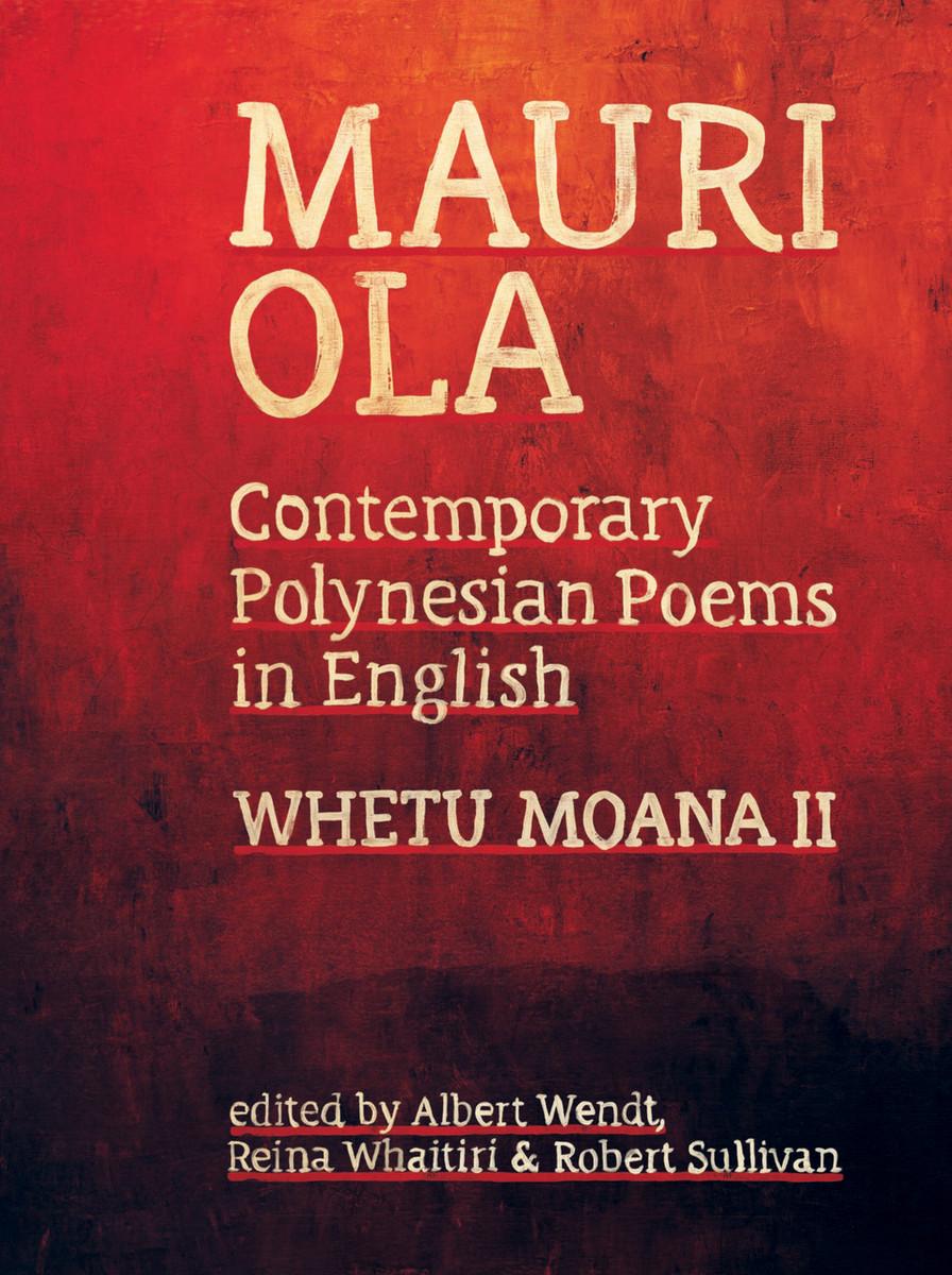 Mauri Ola: Contemporary Polynesian Poems in English, Edited by Albert Wendt, Reina Whaitiri & Robert Sullivan