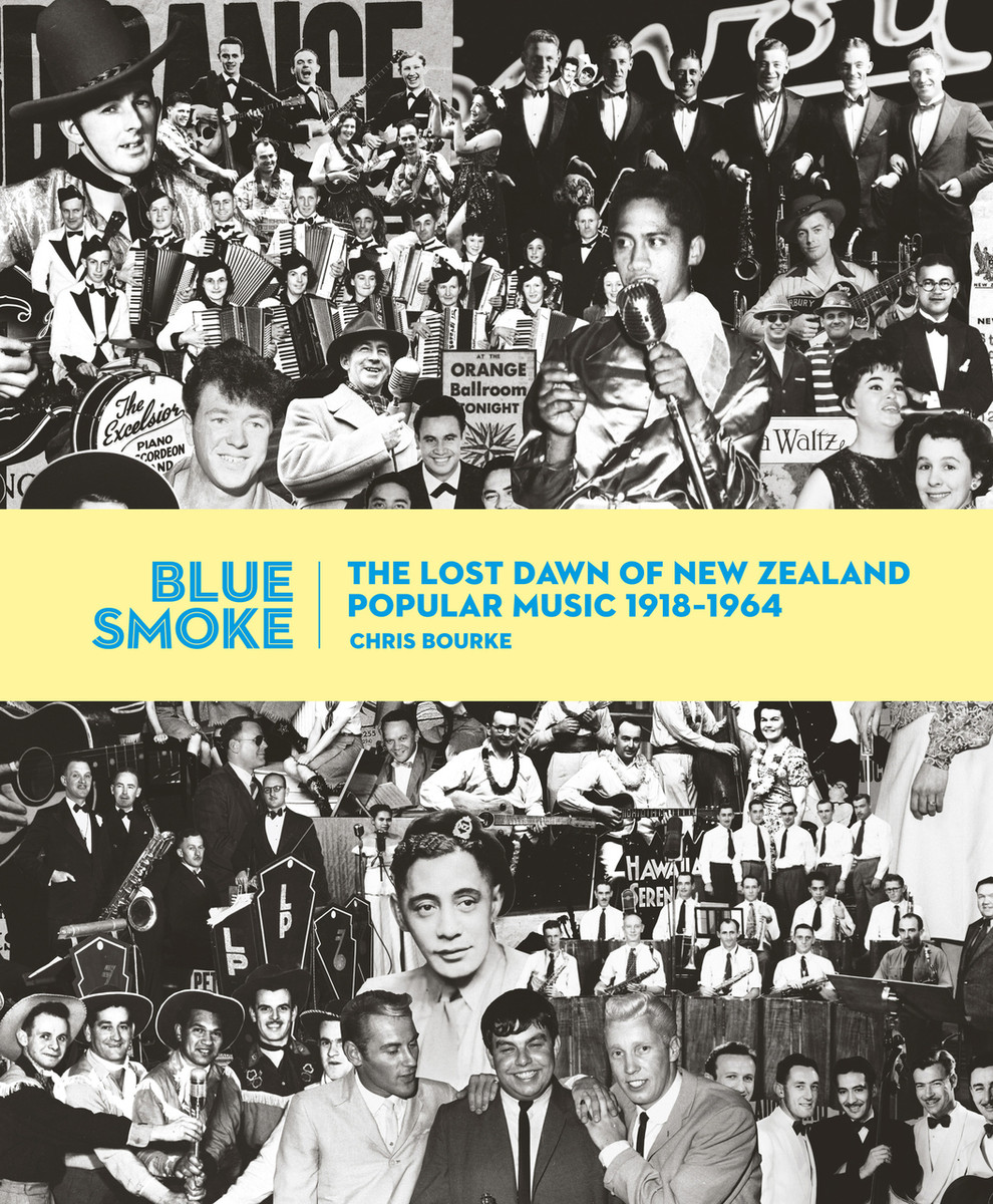 Blue Smoke: The Lost Dawn of New Zealand Popular Music 1918–1964 by Chris Bourke