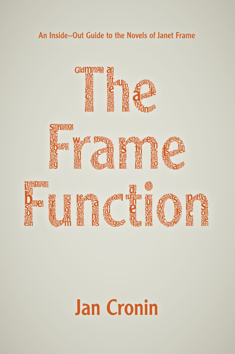 The Frame Function: An Inside-Out Guide to the Novels of Janet Frame by Jan Cronin