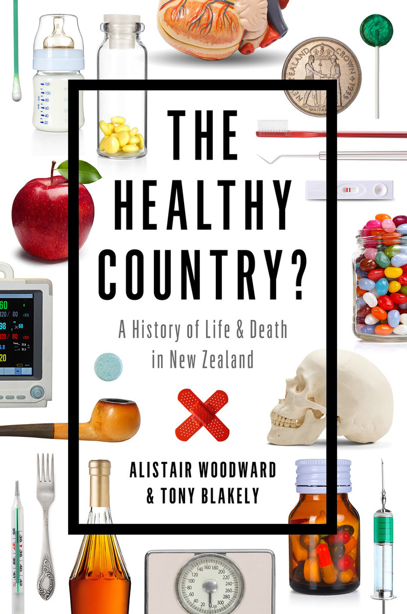 The Healthy Country? A History of Life and Death in New Zealand