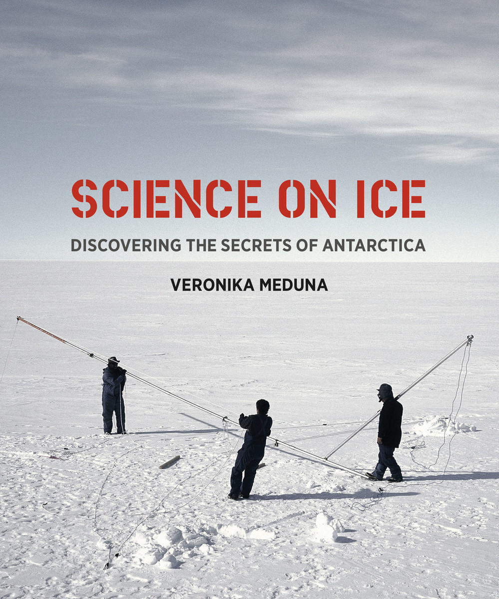 Science on Ice: Discovering the Secrets of Antarctica by Veronika Meduna