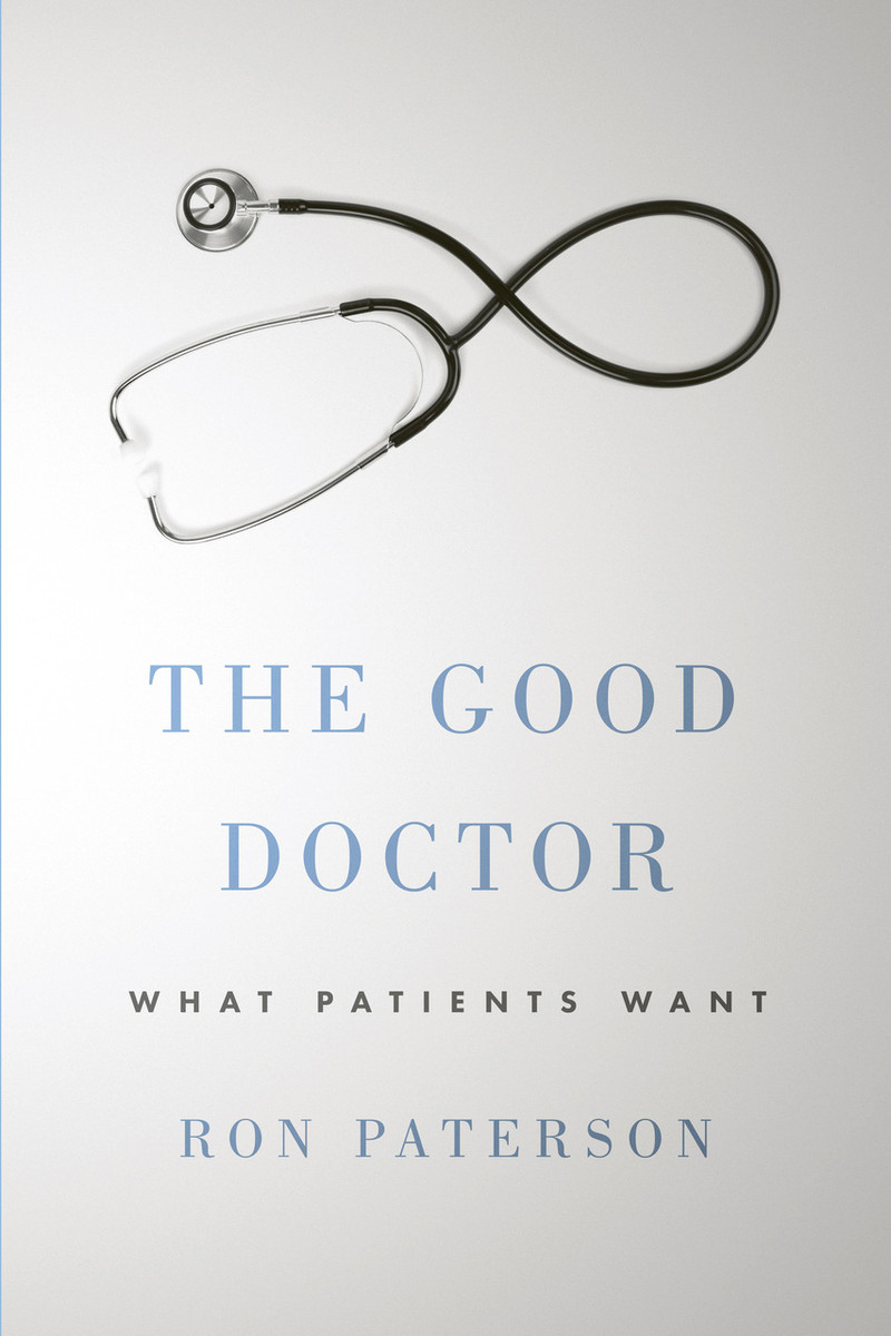 The Good Doctor: What Patients Want by Ron Paterson