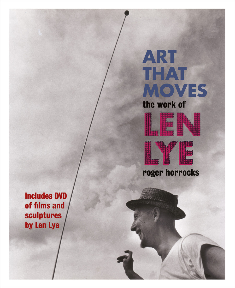 Art that Moves: The Work of Len Lye by Roger Horrocks