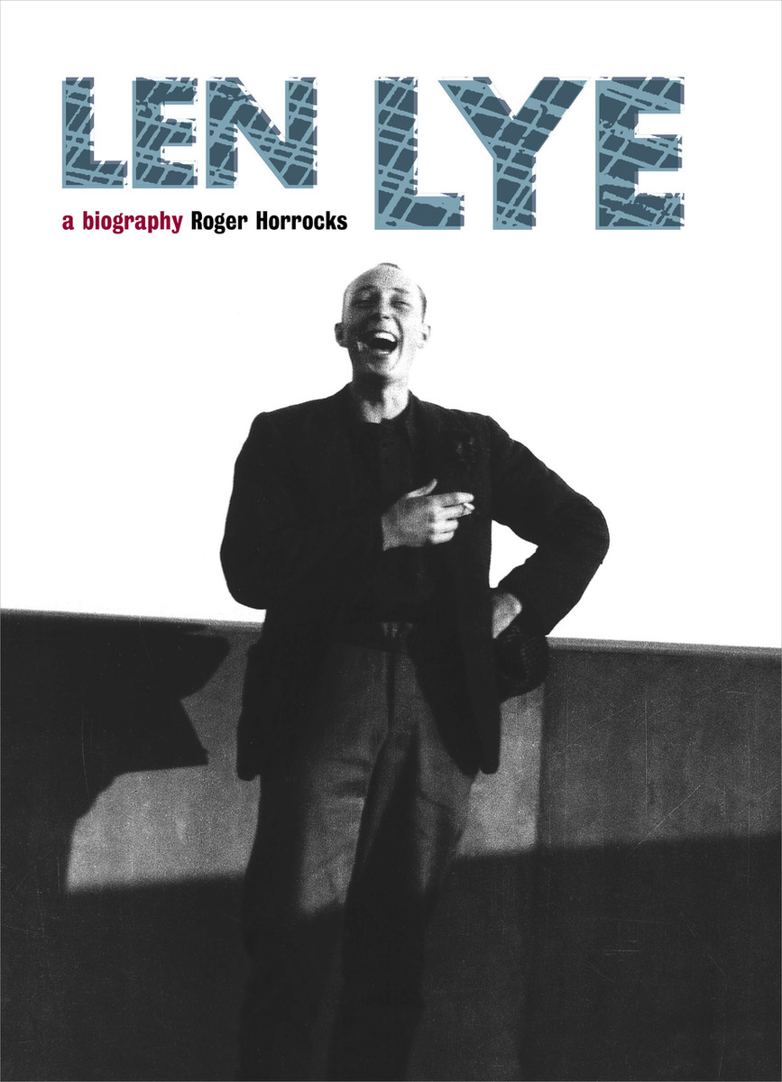 Len Lye: A Biography by Roger Horrocks