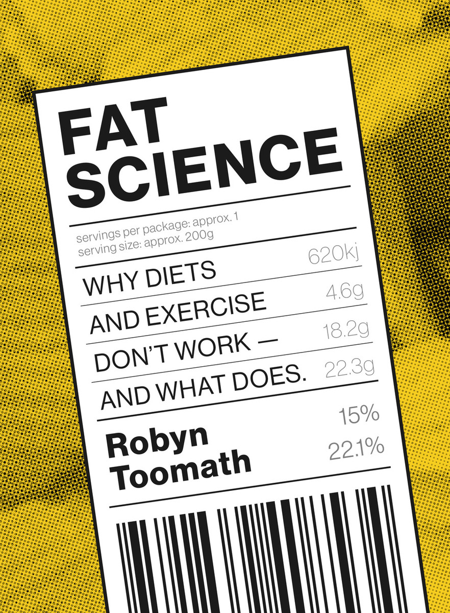 Fat Science: Why Diets and Exercise Don't Work – and What Does by Robyn Toomath