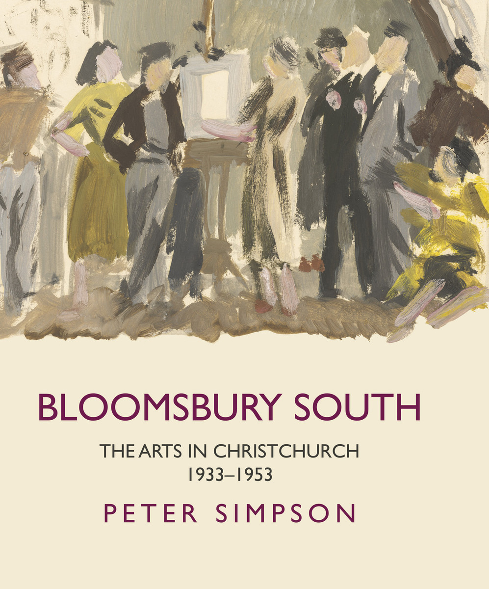 Bloomsbury South: The Arts in Christchurch 1933–1953 by Peter Simpson