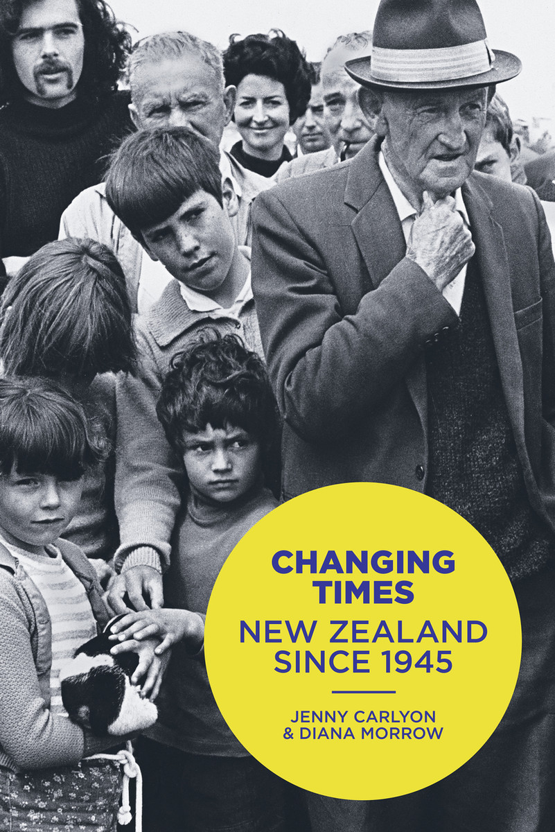 Changing Times: New Zealand since 1945 by Jenny Carlyon and Diana Morrow