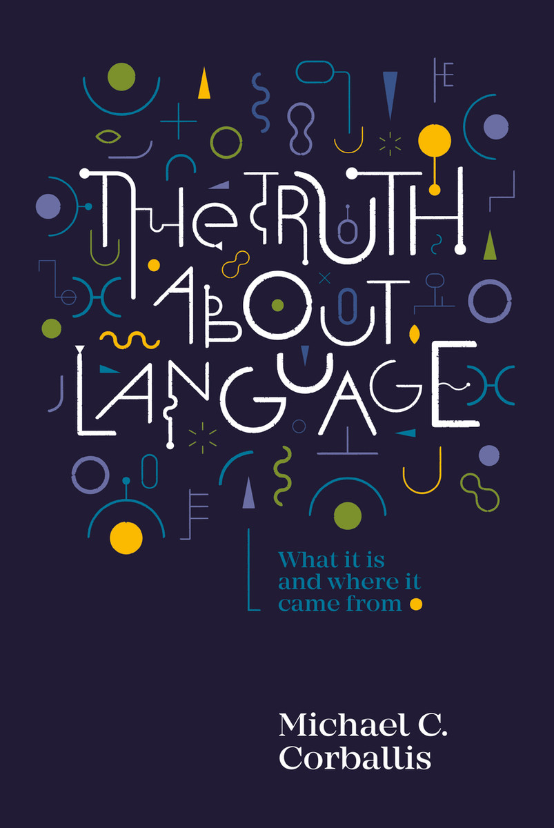 The Truth about Language: What it is and Where it Came From by Michael C. Corballis