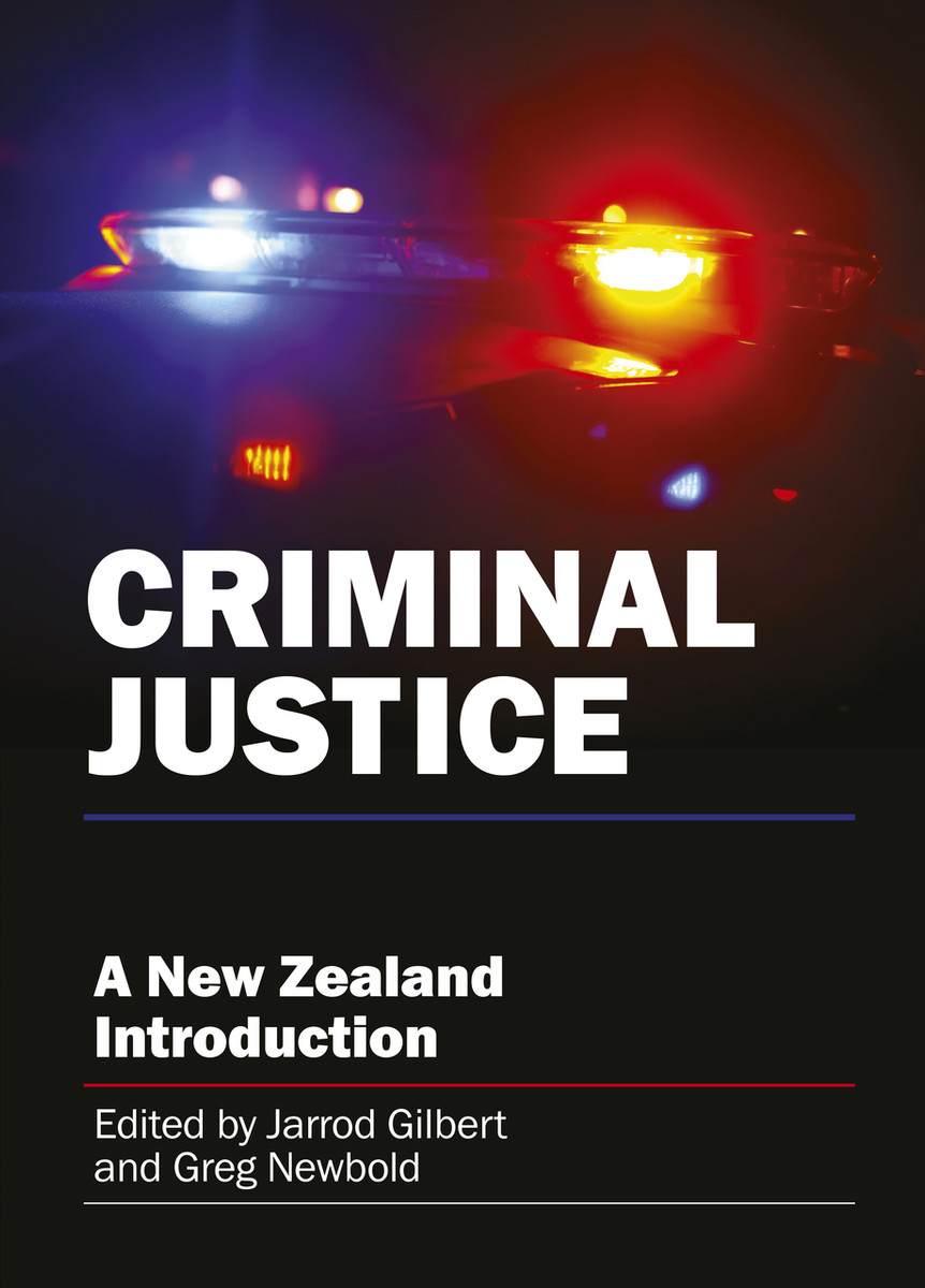 Criminal Justice: A New Zealand Introduction Edited by Jarrod Gilbert and Greg Newbold