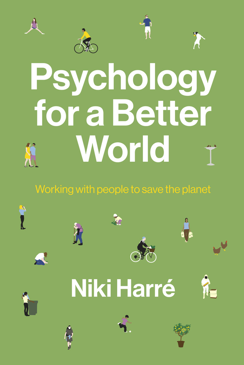 Psychology for a Better World: Working with People to Save the Planet. Revised and Updated Edition. by Niki Harré