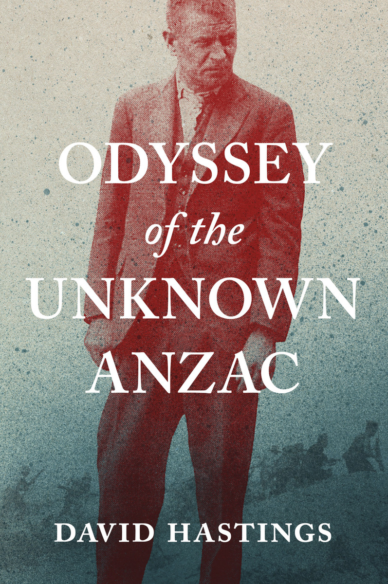Odyssey of the Unknown Anzac by David Hastings