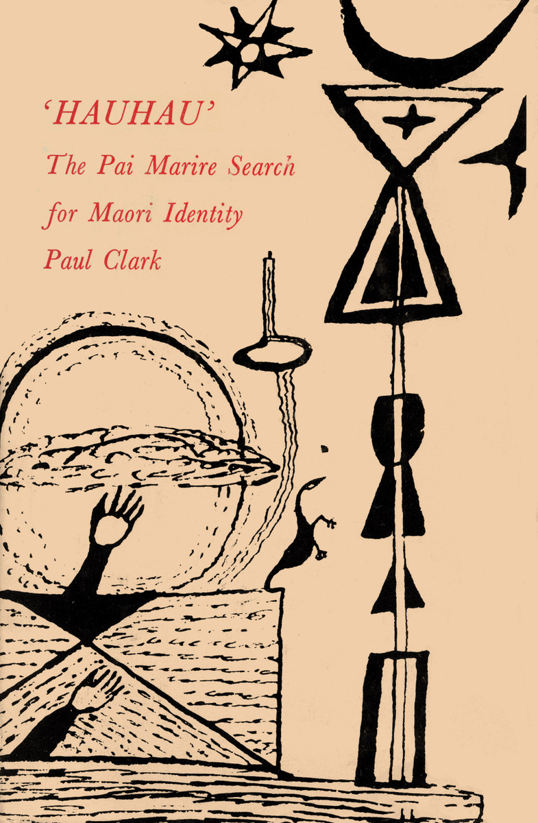 Hauhau: The Pai Marire Search for Maori Identity by Paul Clark
