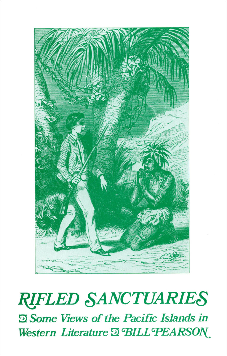 Rifled Sanctuaries: Some Views of the Pacific Islands in Western Literature to 1900 by Bill Pearson