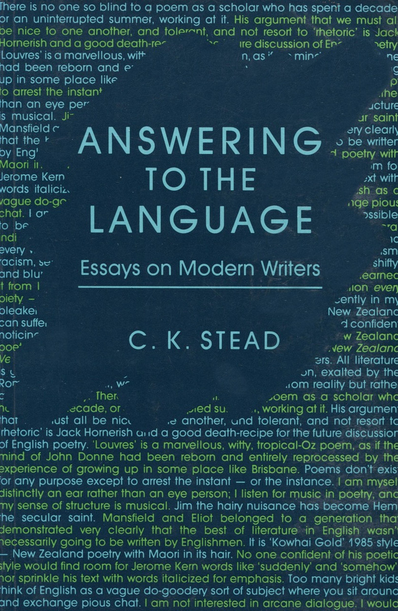Answering to the Language: Essays on Modern Writers by C.K. Stead