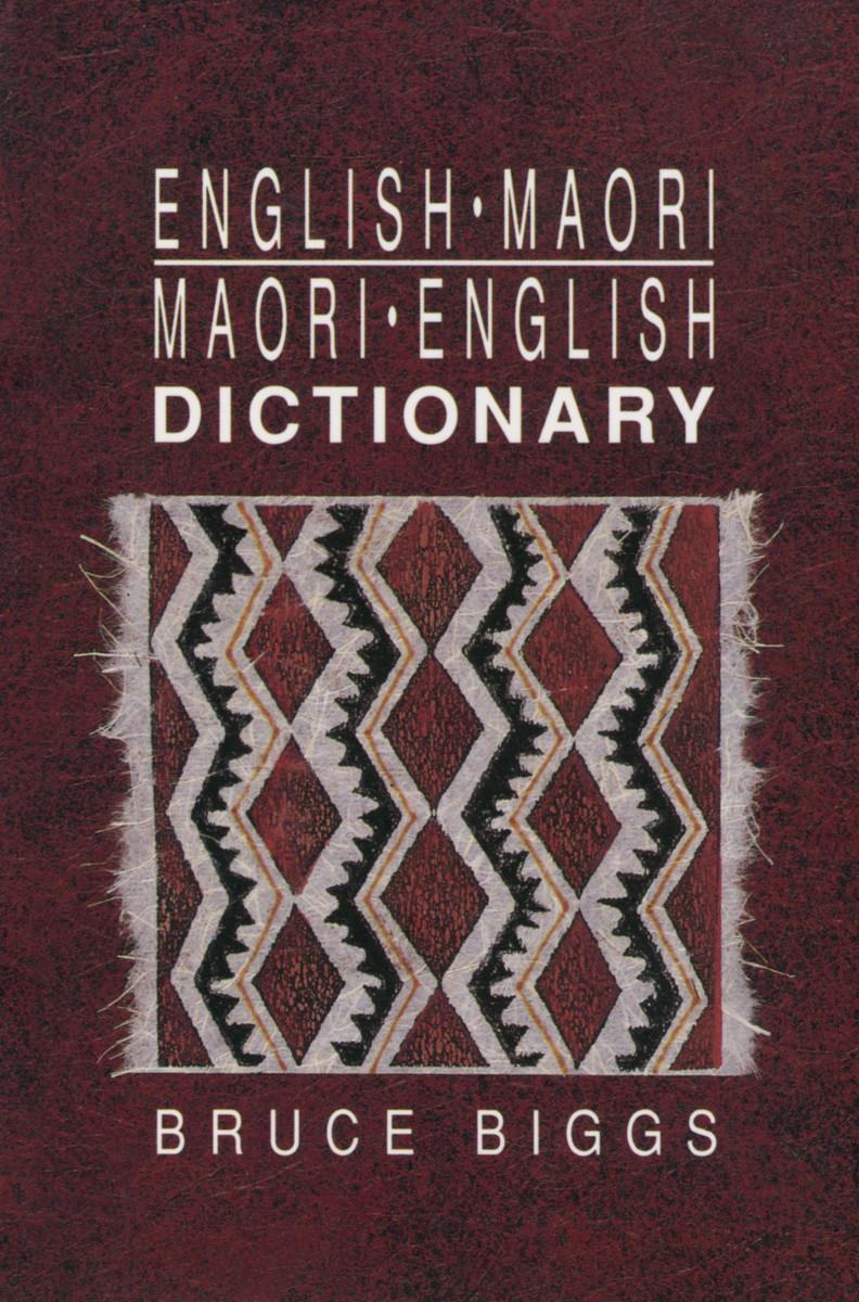 English–Maori Maori–English Dictionary (Fourth edition) by Bruce Biggs