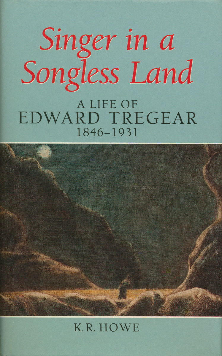 Singer in a Songless Land: A Life of Edward Tregear, 1846–1931 by K. R. Howe