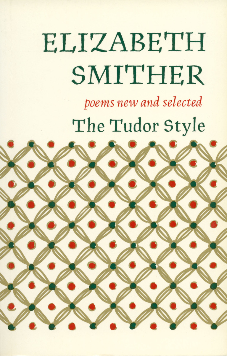 The Tudor Style: Poems New and Selected by Elizabeth Smither