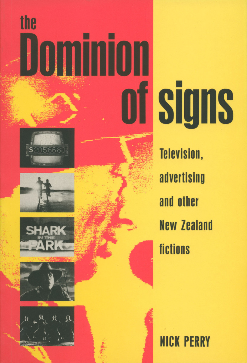 The Dominion of Signs: Television, Advertising and Other New Zealand Fictions by Nick Perry