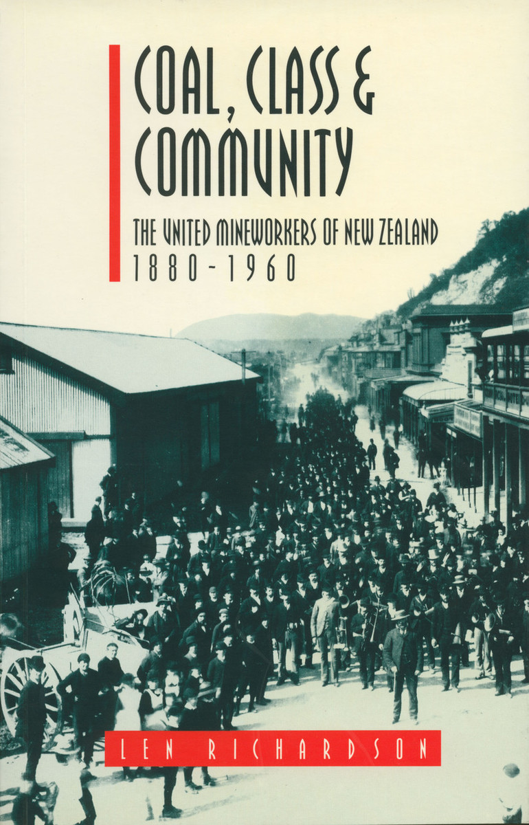 Coal, Class & Community: The United Mineworkers of New Zealand, 1880–1960 by Len Richardson