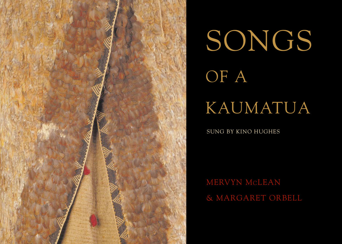 Songs of a Kaumatua: As Sung by Kino Hughes Edited by Margaret Orbell & Mervyn McLean