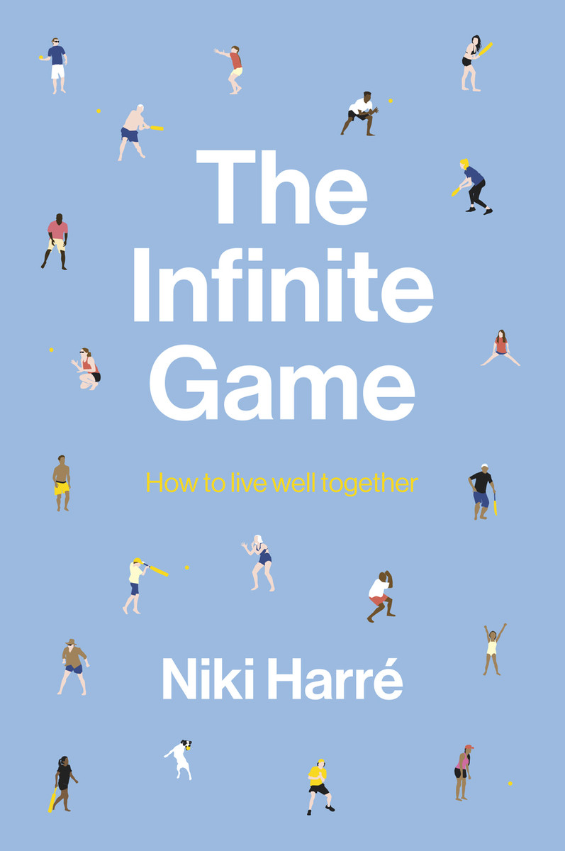 The Infinite Game: How to Live Well Together by Niki Harré