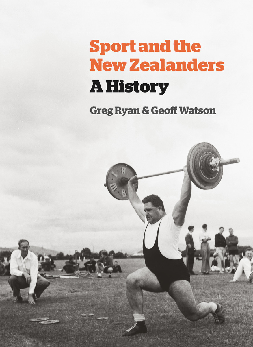 Sport and the New Zealanders: A History by Greg Ryan and Geoff Watson