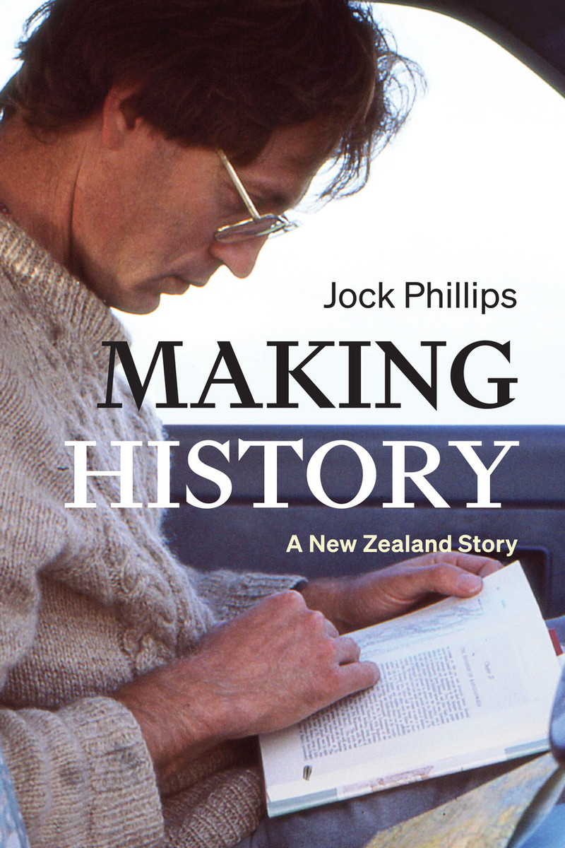 Making History: A New Zealand Story by Jock Phillips