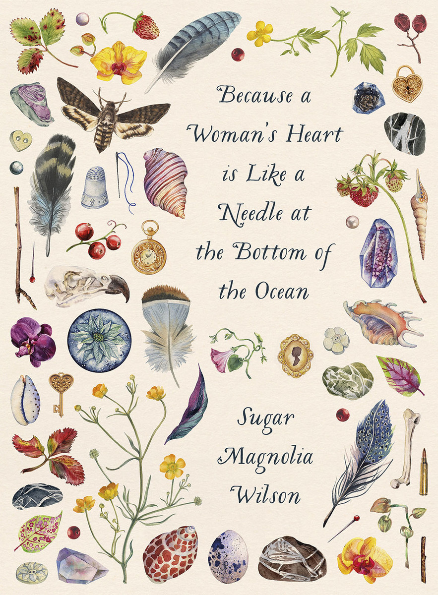 Because a Woman's Heart is Like a Needle at the Bottom of the Ocean by Sugar Magnolia Wilson