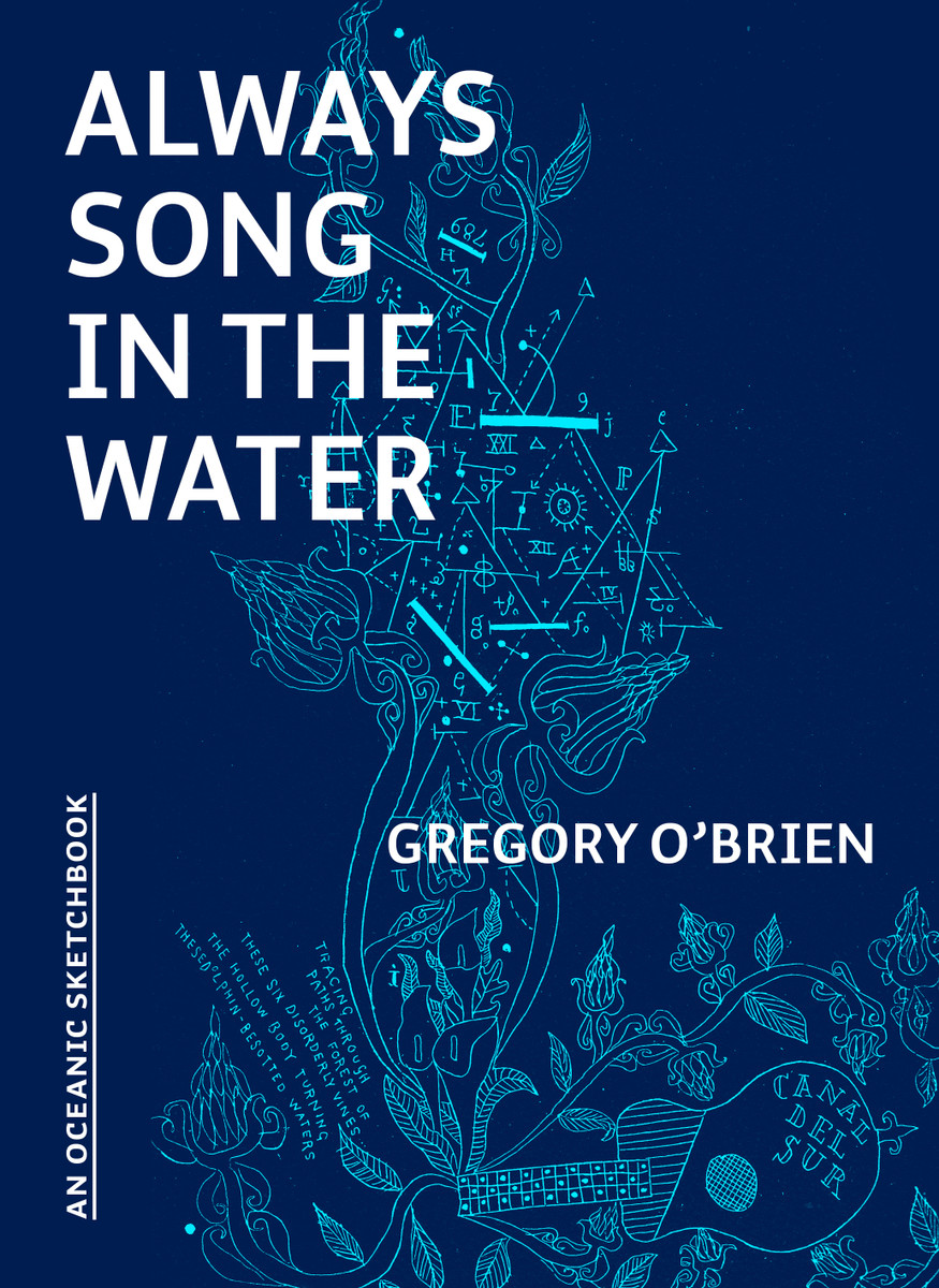 Always Song in the Water: An Oceanic Sketchbook by Gregory O'Brien