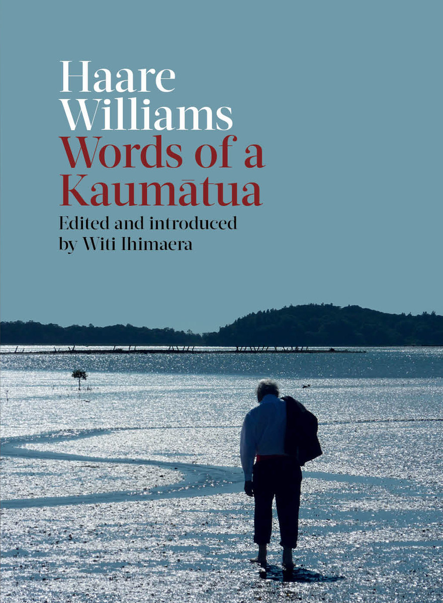 Haare Williams: Words of a Kaumātua, Edited and introduced by Witi Ihimaera