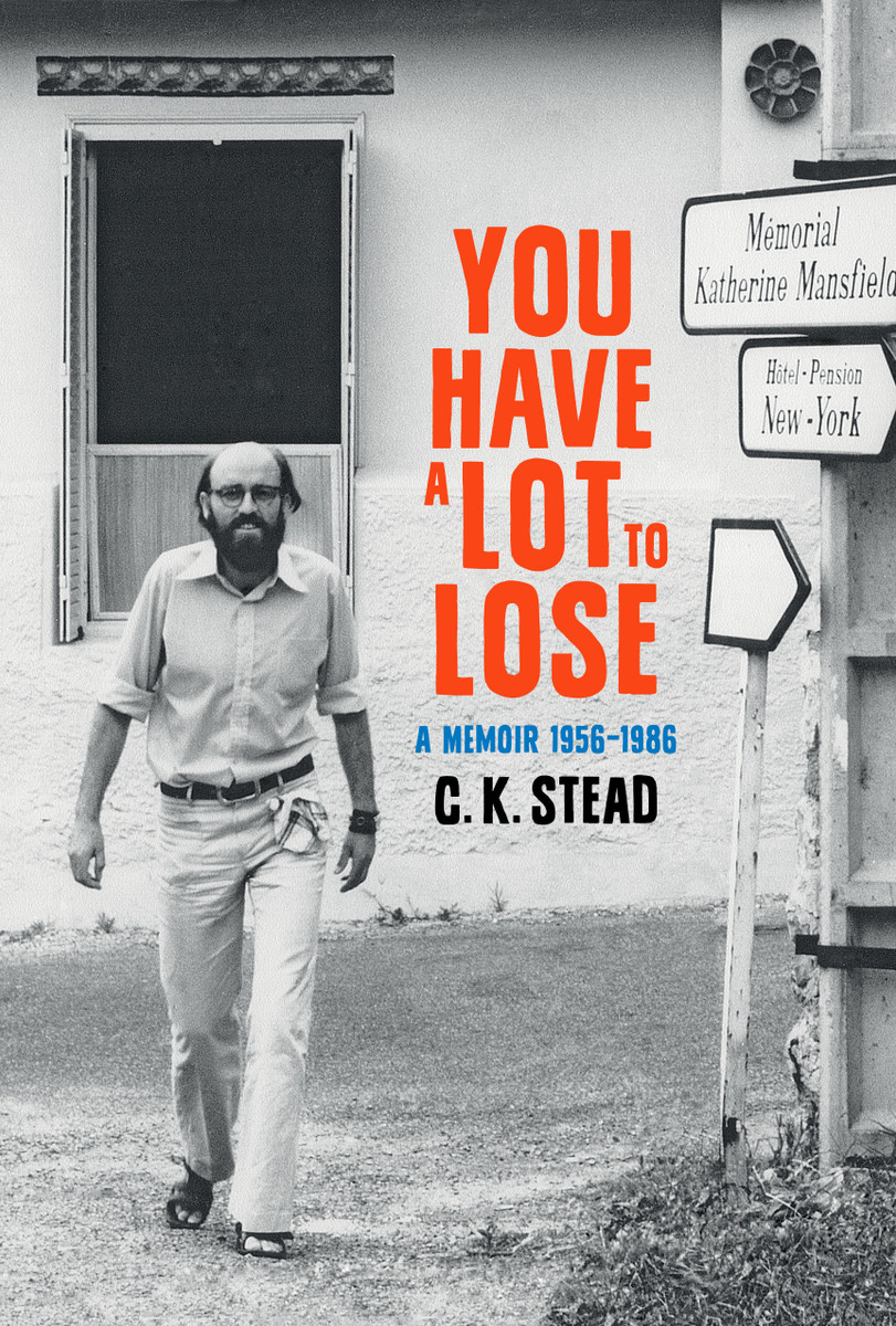 You have a Lot to Lose: A Memoir, 1956–1986 by C. K. Stead