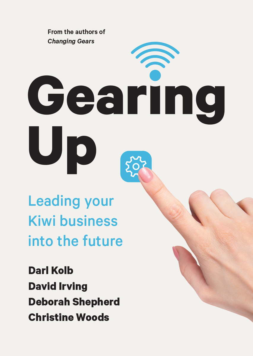 Gearing Up: Leading your Kiwi Business into the Future by Darl Kolb, David Irving, Deborah Shepherd and Christine Woods