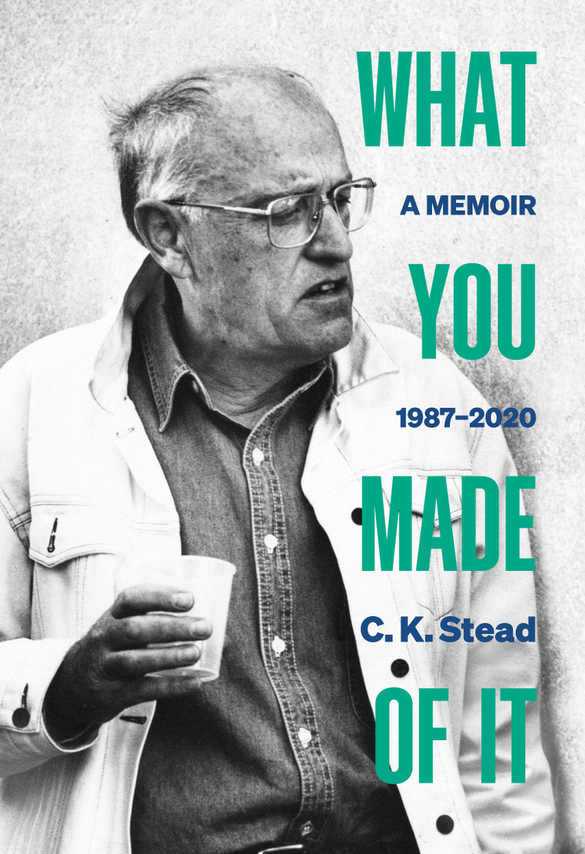 What You Made of It: A Memoir, 1987–2020 by C. K. Stead