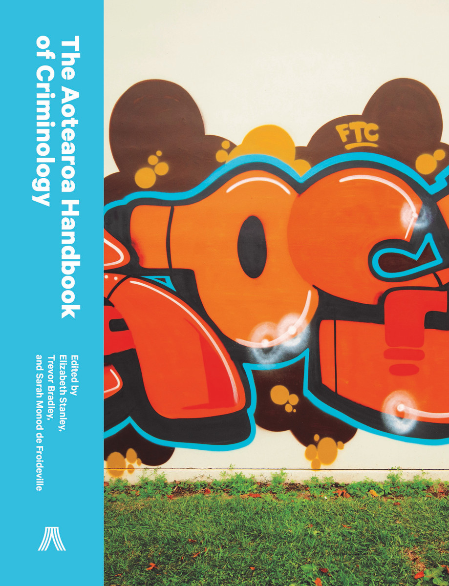 The Aotearoa Handbook of Criminology, edited by Elizabeth Stanley, Trevor Bradley, and Sarah Monod de Froideville
