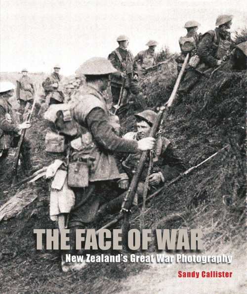 The Face of War: New Zealand's Great War Photography by Sandy Callister