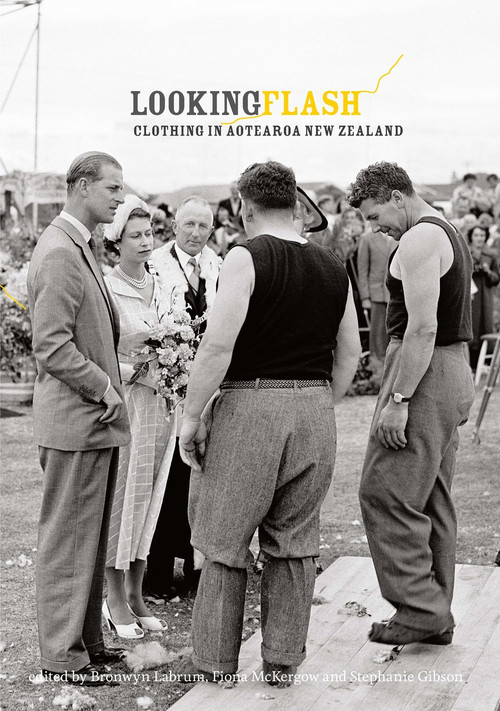 Looking Flash: Clothing in Aotearoa New Zealand Edited by Bronwyn Labrum, Fiona McKergow & Stephanie Gibson