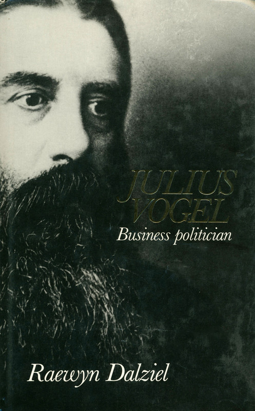 Julius Vogel: Business Politician by Raewyn Dalziel
