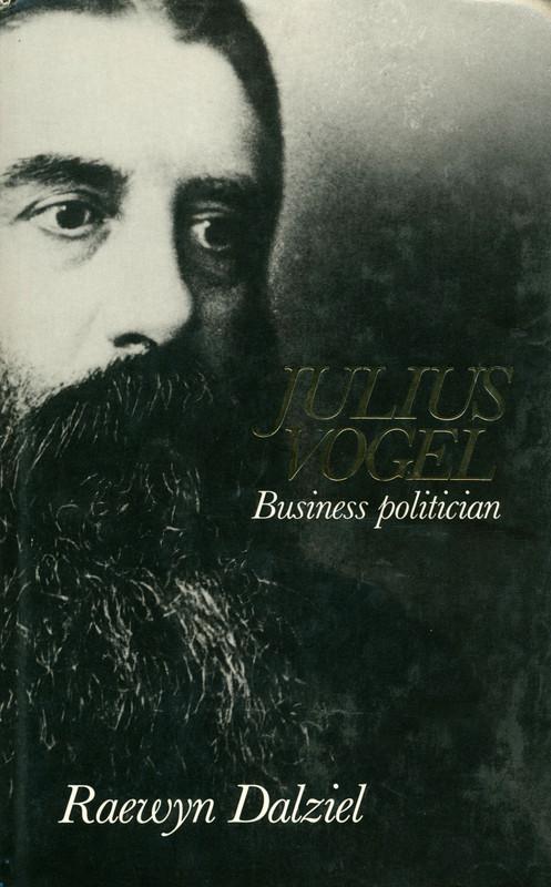Julius Vogel: Business Politician by Raewyn Dalziel