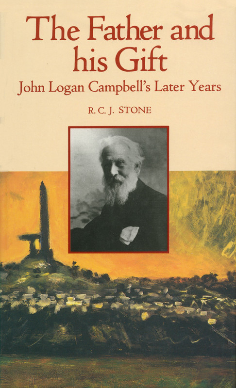 The Father and his Gift: John Logan Campbell's Later Years by R. C. J. Stone