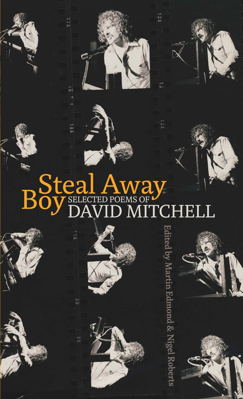 Steal Away Boy: Selected Poems of David Mitchell Edited by Martin Edmond & Nigel Roberts