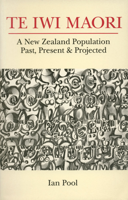 Te Iwi Maori: A New Zealand Population, Past, Present and Projected by Ian Pool