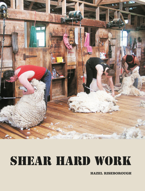 Shear Hard Work: A History of New Zealand Shearing by Hazel Riseborough
