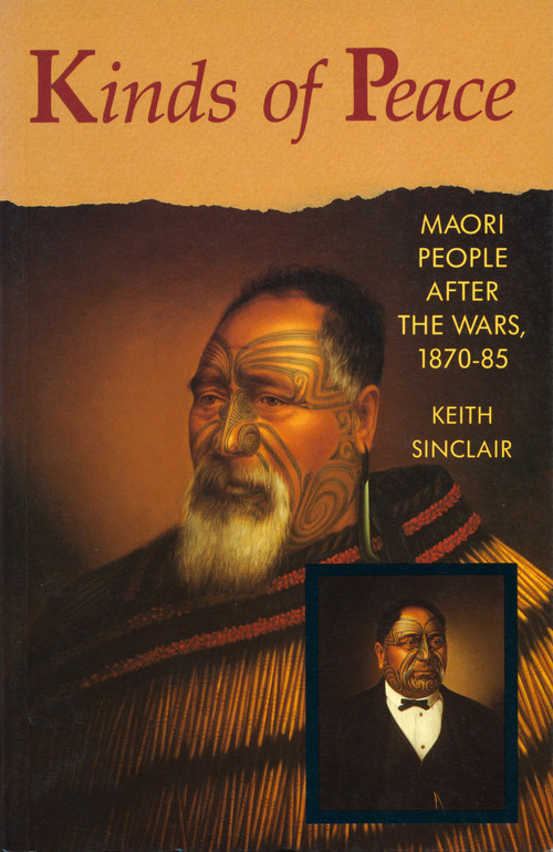 Kinds of Peace: Maori People After the Wars, 1870–85 by Keith Sinclair